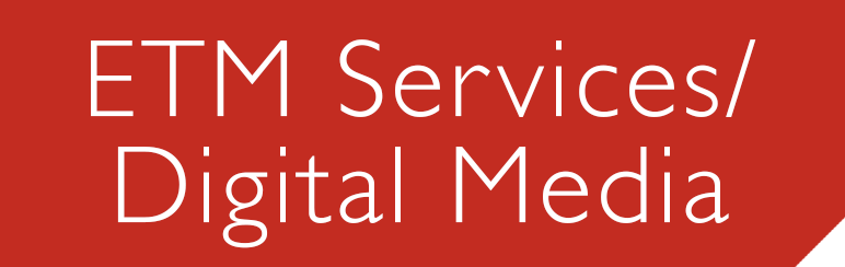 ETM Services and Digital Media